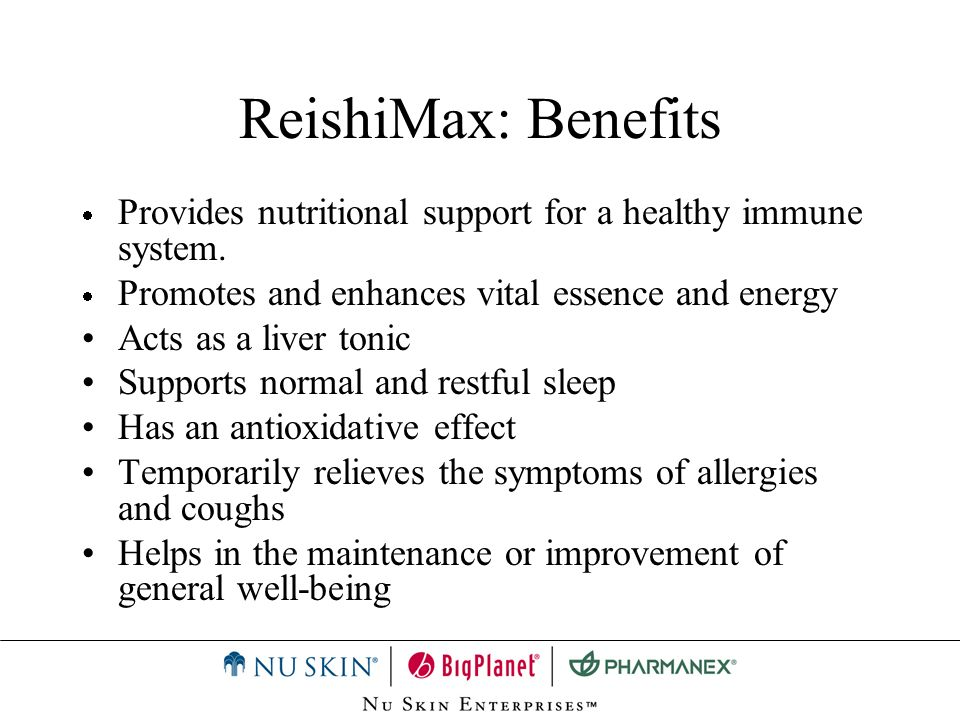ReishiMax: BenefitsProvides nutritional support for a healthy immune system. Promotes and enhances vital essence and energy.
