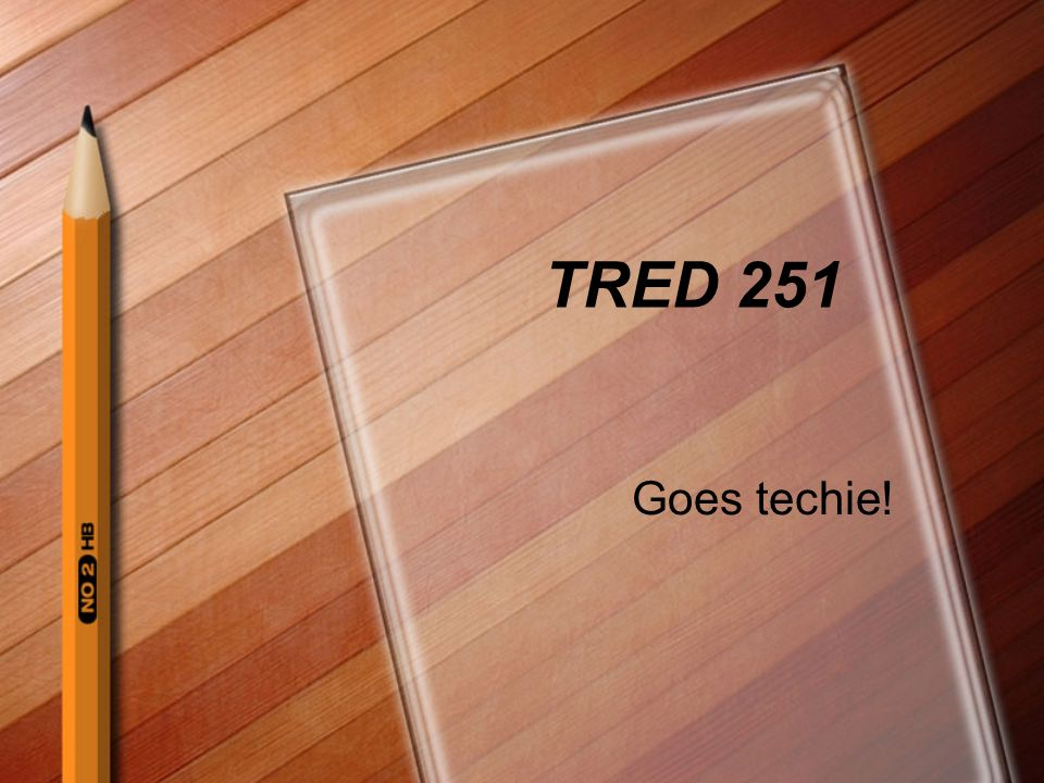 TRED 251 Goes techie!