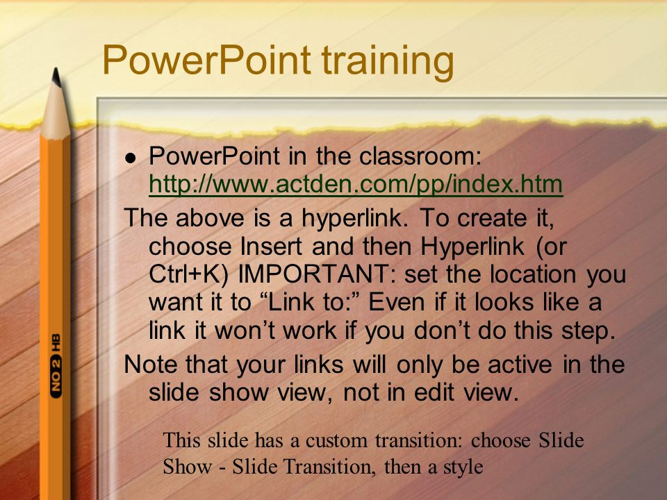 PowerPoint training PowerPoint in the classroom: http://www.actden.com/pp/index.htm.