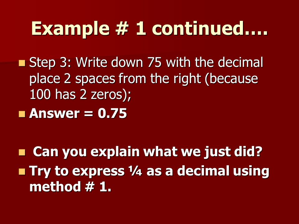 Example # 1 continued…. Step 3: Write down 75 with the decimal place 2 spaces from the right (because 100 has 2 zeros);
