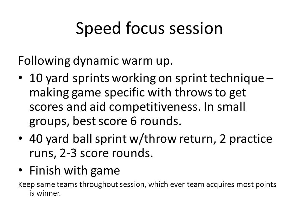 Speed focus session Following dynamic warm up.