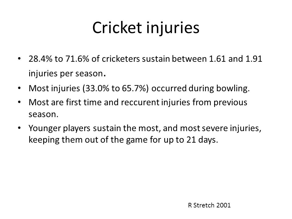 Cricket injuries 28.4% to 71.6% of cricketers sustain between 1.61 and 1.91 injuries per season.