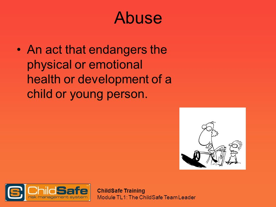 Abuse An act that endangers the physical or emotional health or development of a child or young person.