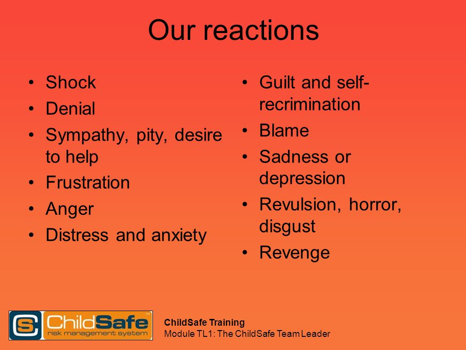 Our reactions Shock Denial Sympathy, pity, desire to help Frustration