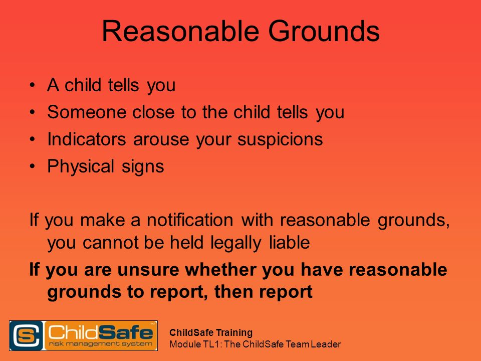 Reasonable Grounds A child tells you