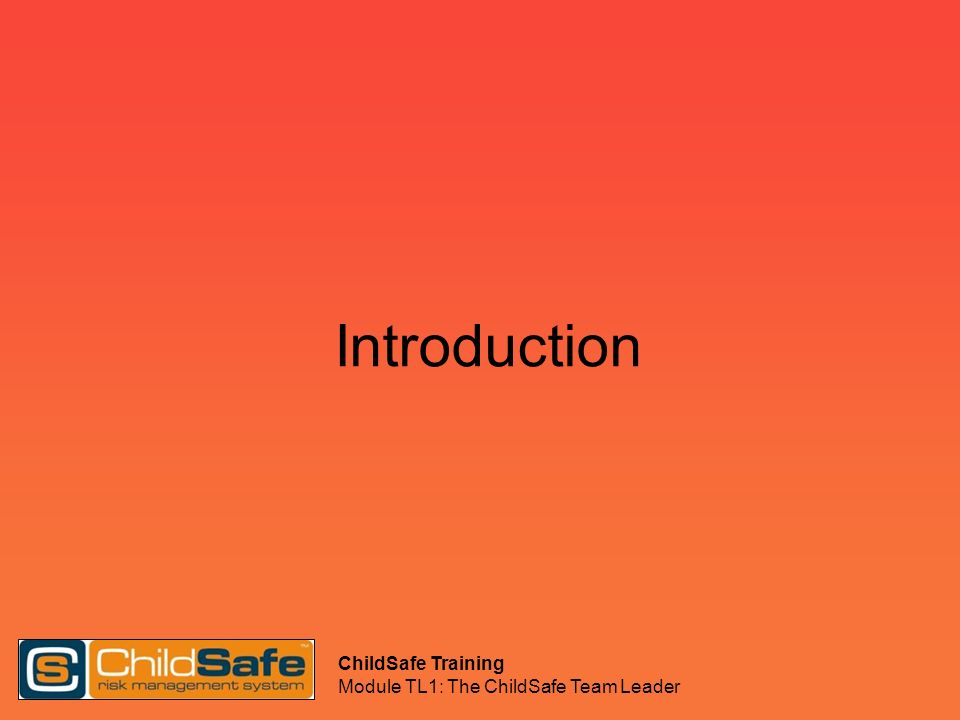 Introduction ChildSafe Training Module TL1: The ChildSafe Team Leader