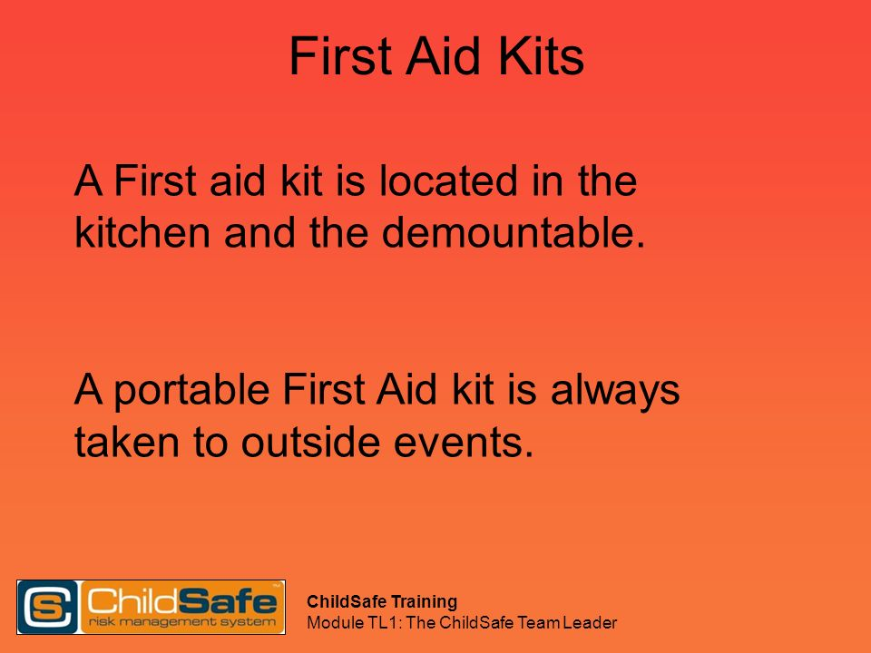 First Aid Kits A First aid kit is located in the kitchen and the demountable. A portable First Aid kit is always taken to outside events.