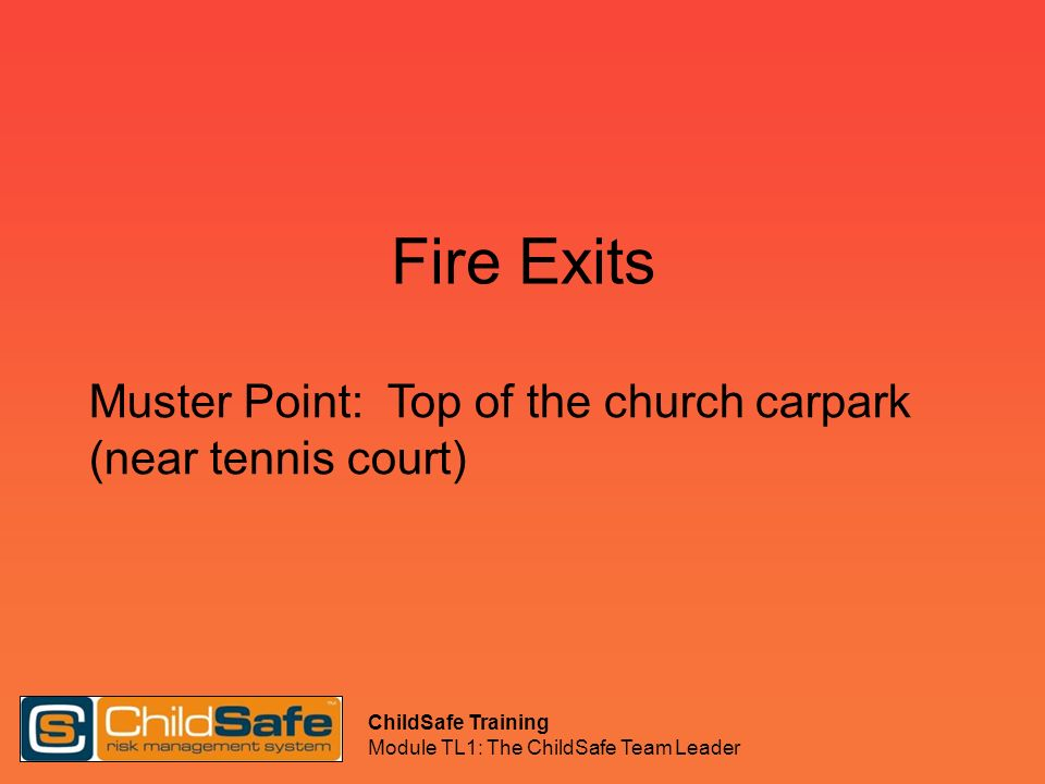 Fire Exits Muster Point: Top of the church carpark (near tennis court)
