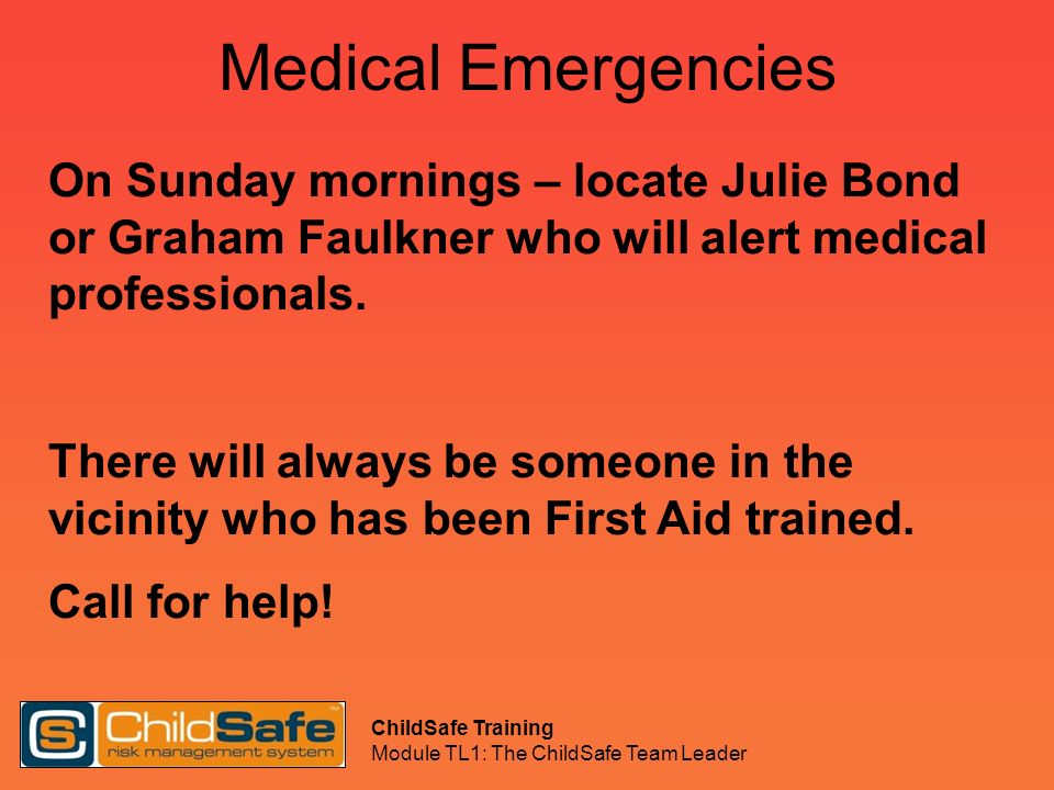 Medical Emergencies On Sunday mornings – locate Julie Bond or Graham Faulkner who will alert medical professionals.