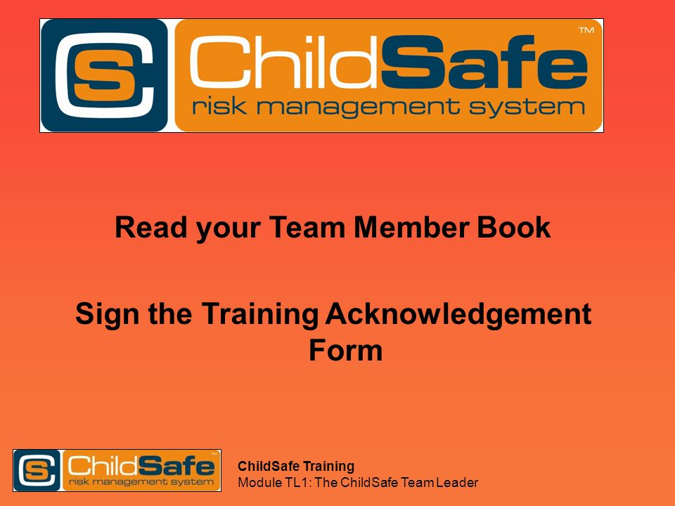 Read your Team Member Book Sign the Training Acknowledgement Form