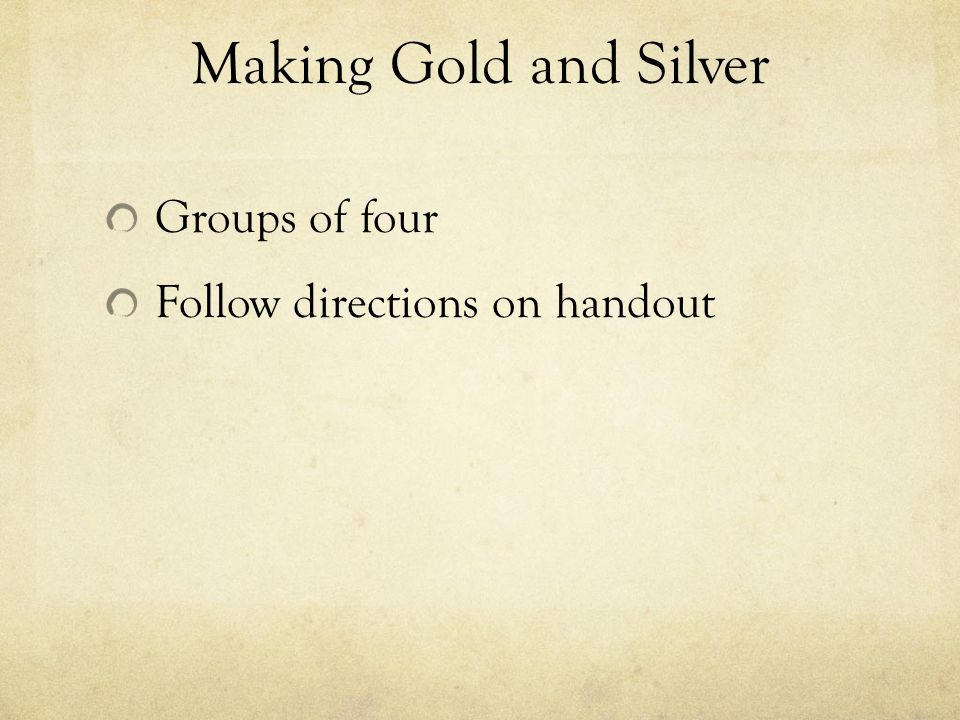 Making Gold and Silver Groups of four Follow directions on handout