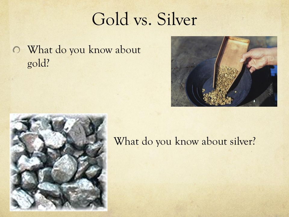 Gold vs. Silver What do you know about gold