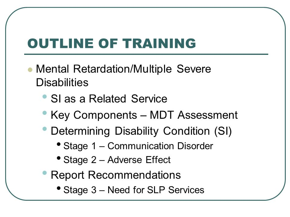OUTLINE OF TRAINING Mental Retardation/Multiple Severe Disabilities