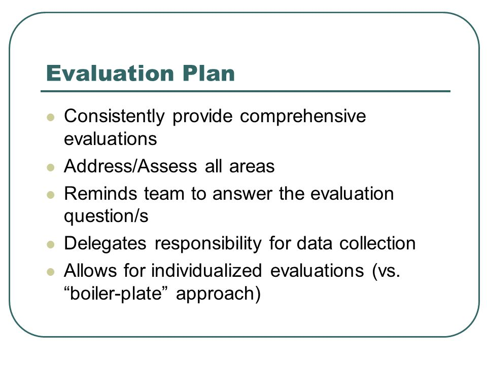 Evaluation Plan Consistently provide comprehensive evaluations