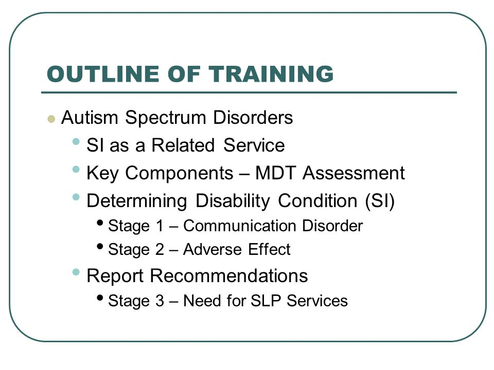 OUTLINE OF TRAINING Autism Spectrum Disorders SI as a Related Service