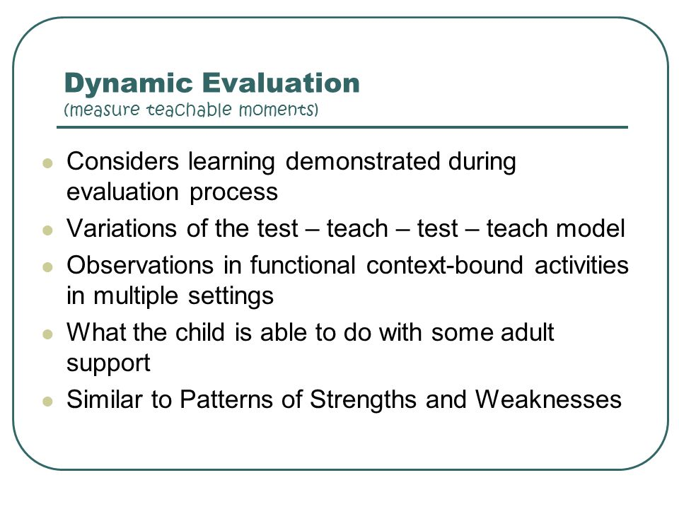 Dynamic Evaluation (measure teachable moments)