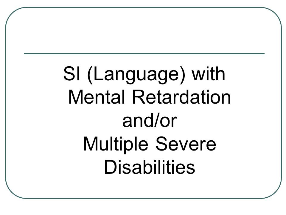 SI (Language) with Mental Retardation and/or Multiple Severe Disabilities