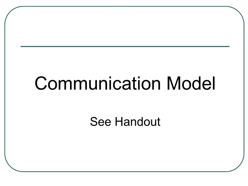 Communication Model See Handout