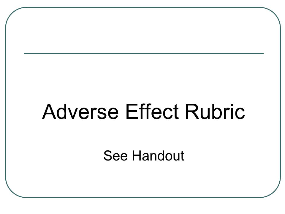 Adverse Effect Rubric See Handout