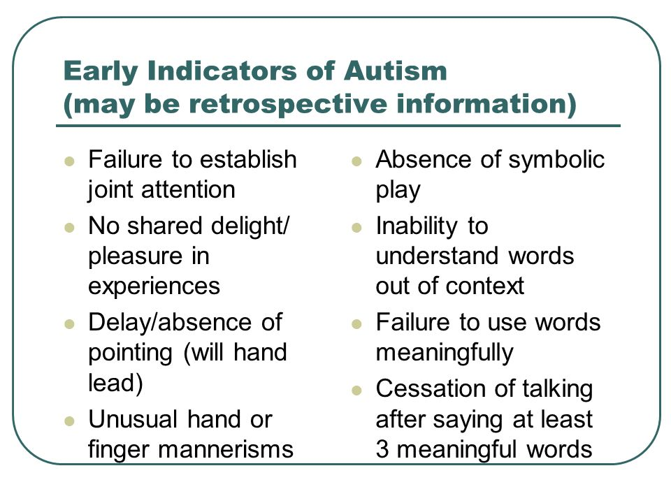 Early Indicators of Autism (may be retrospective information)