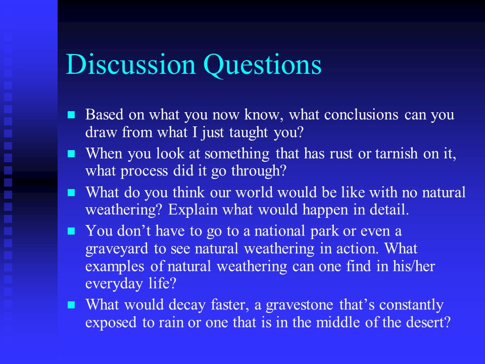 Discussion Questions Based on what you now know, what conclusions can you draw from what I just taught you
