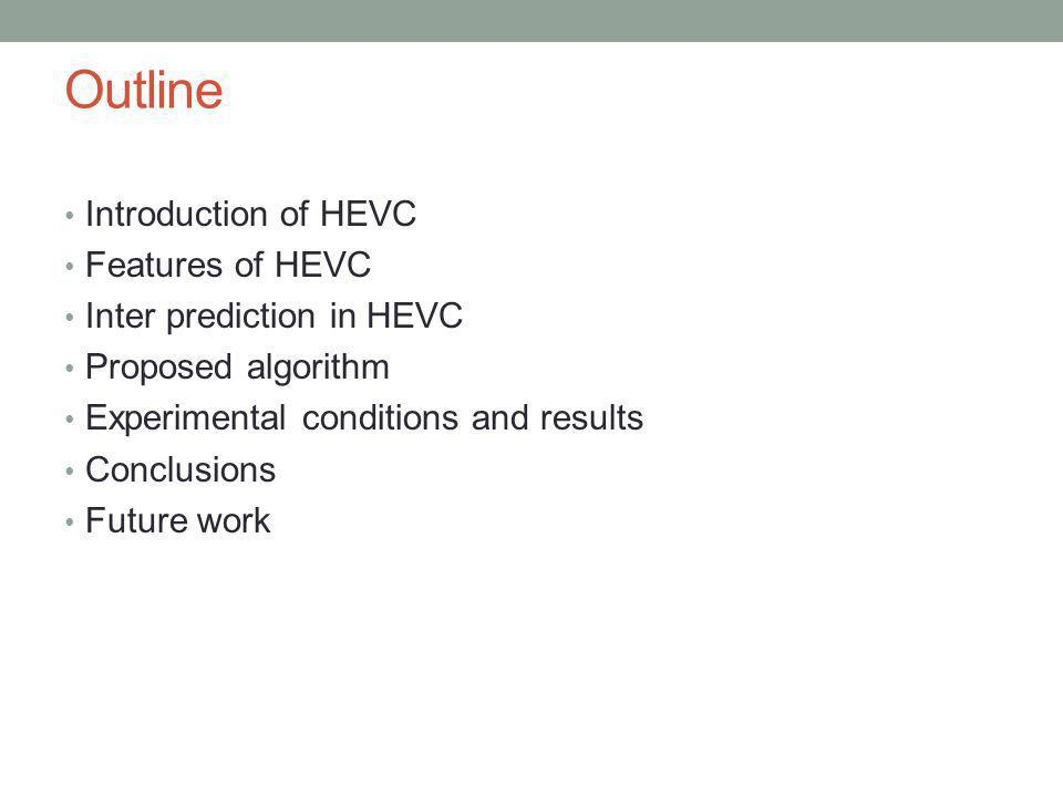 Outline Introduction of HEVC Features of HEVC Inter prediction in HEVC