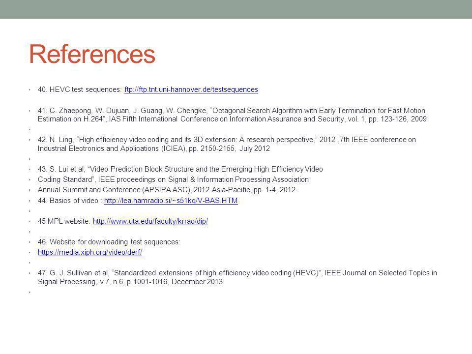 References 40. HEVC test sequences: ftp://ftp.tnt.uni-hannover.de/testsequences.