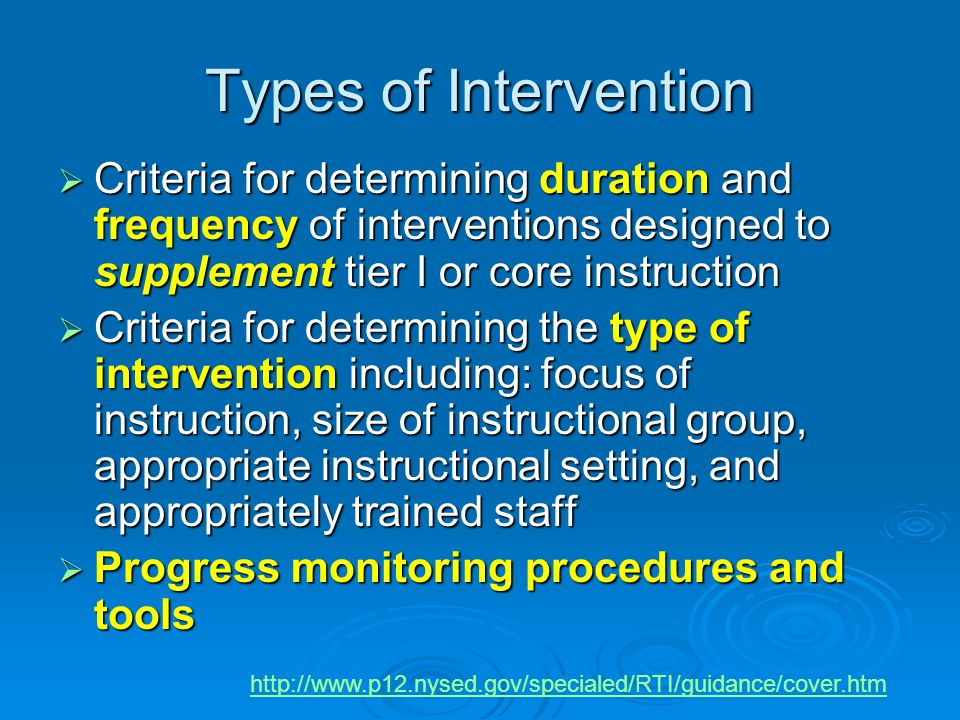 Types of Intervention Criteria for determining duration and frequency of interventions designed to supplement tier I or core instruction.