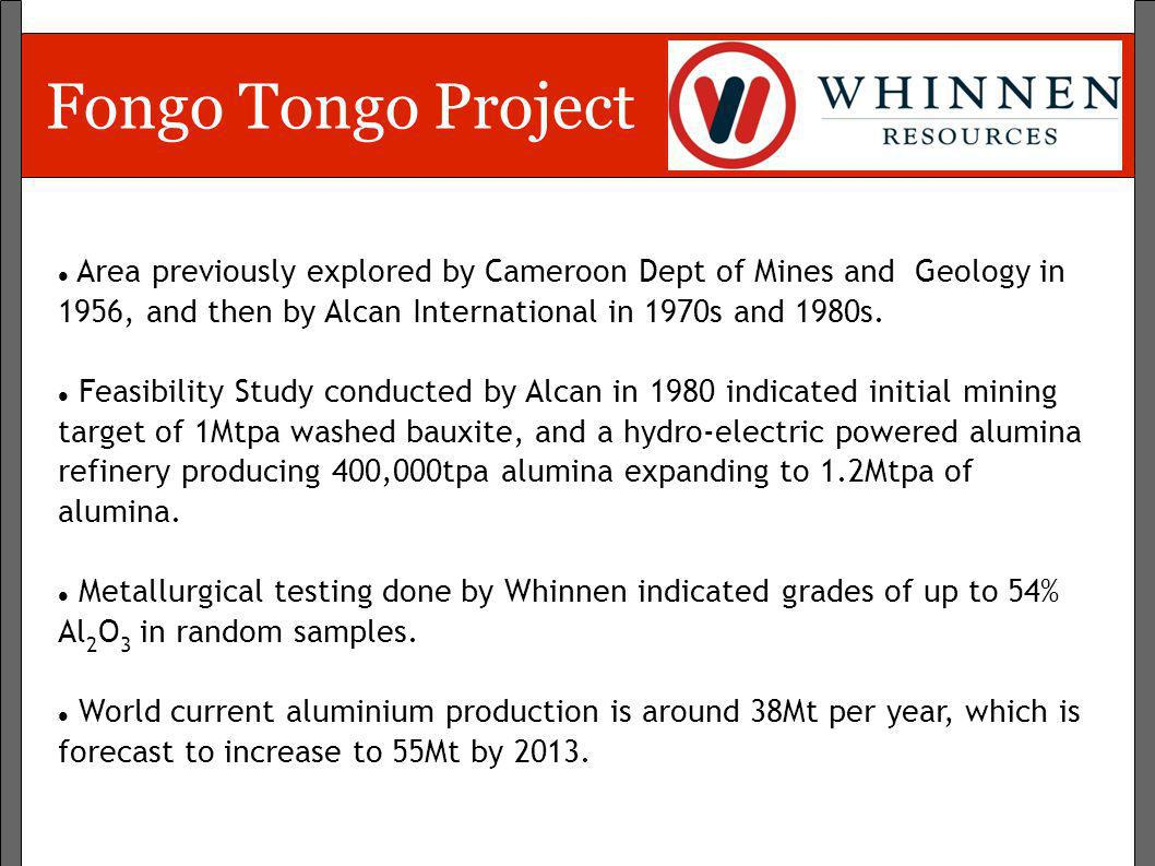 Fongo Tongo ProjectArea previously explored by Cameroon Dept of Mines and Geology in 1956, and then by Alcan International in 1970s and 1980s.