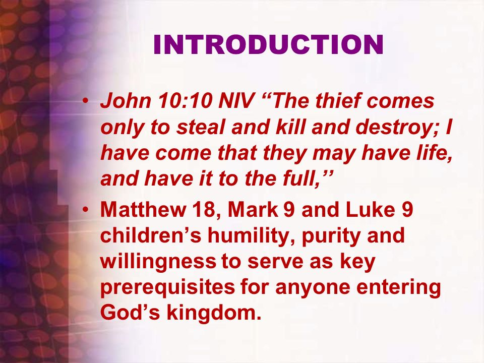 INTRODUCTION John 10:10 NIV The thief comes only to steal and kill and destroy; I have come that they may have life, and have it to the full,''
