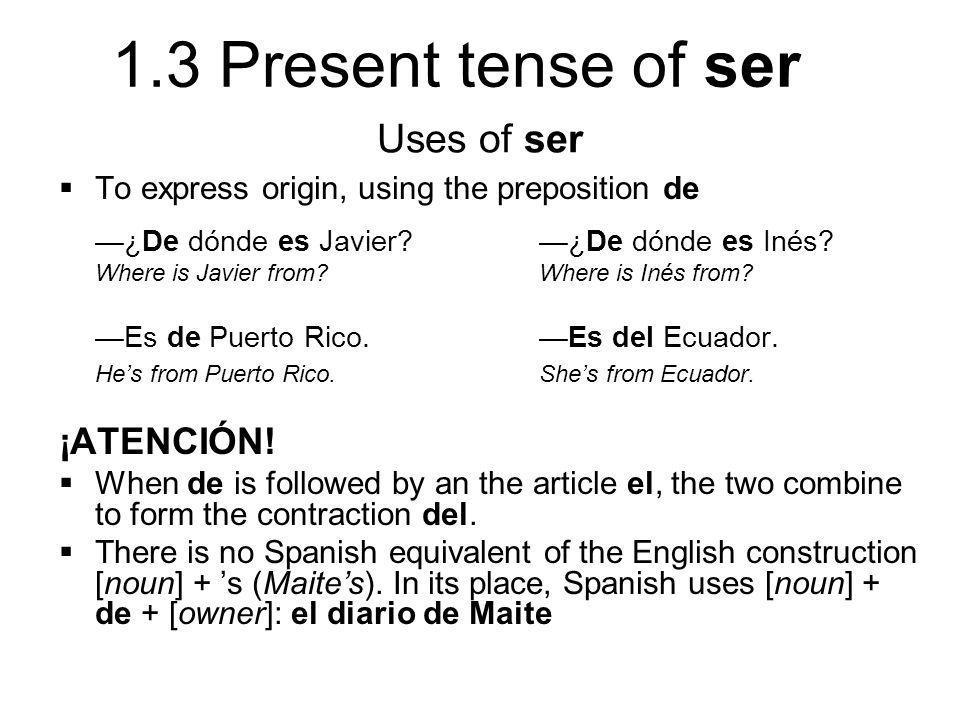 Uses of ser ¡ATENCIÓN! To express origin, using the preposition de