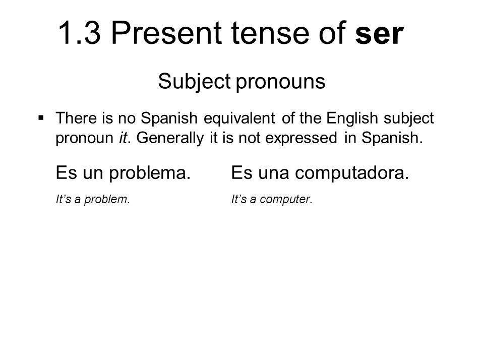 Subject pronouns Es un problema. Es una computadora.