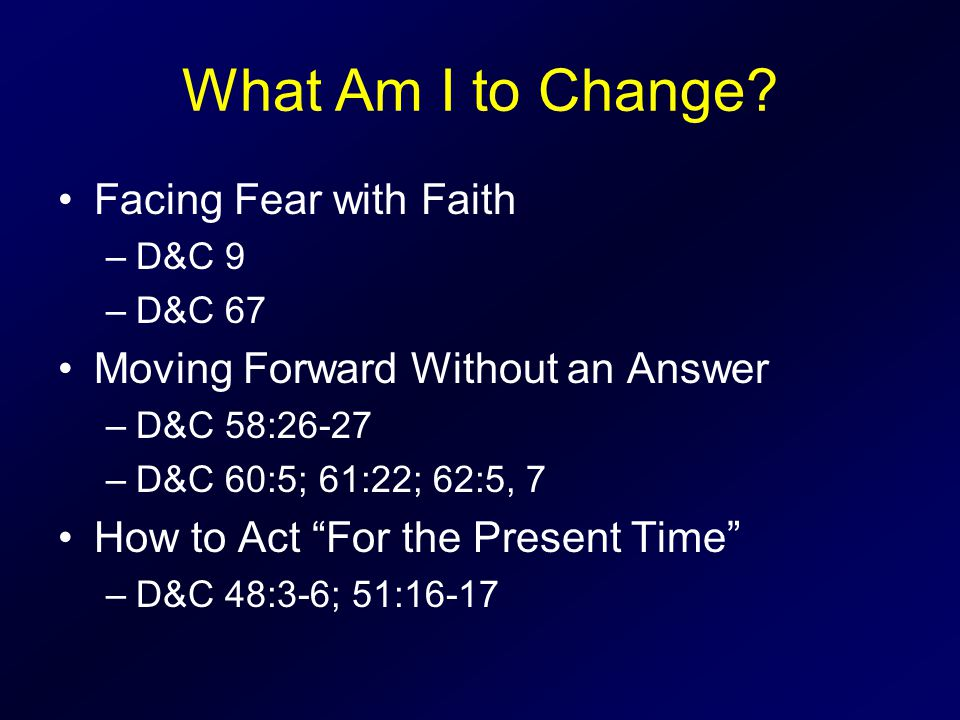 What Am I to Change Facing Fear with Faith