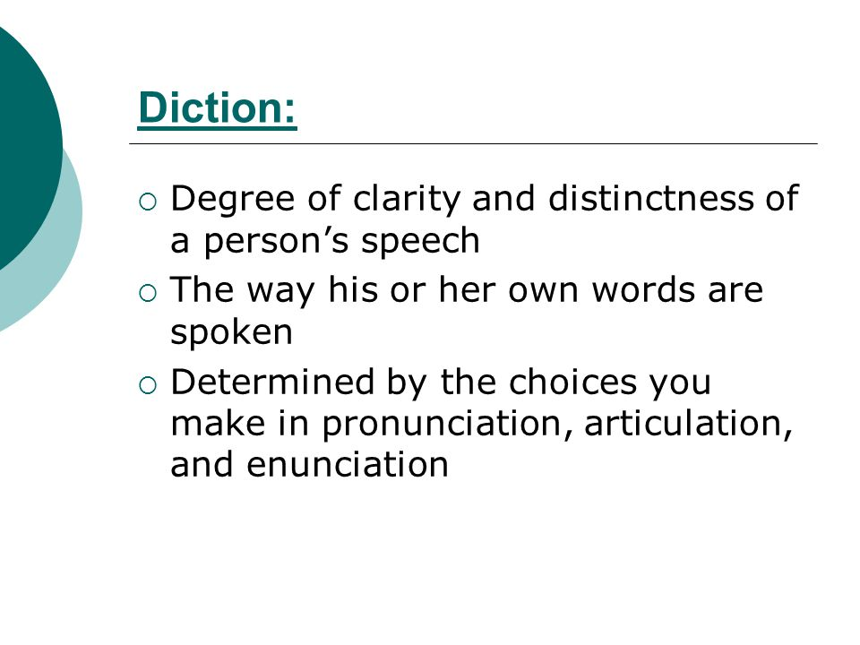 Diction: Degree of clarity and distinctness of a person's speech