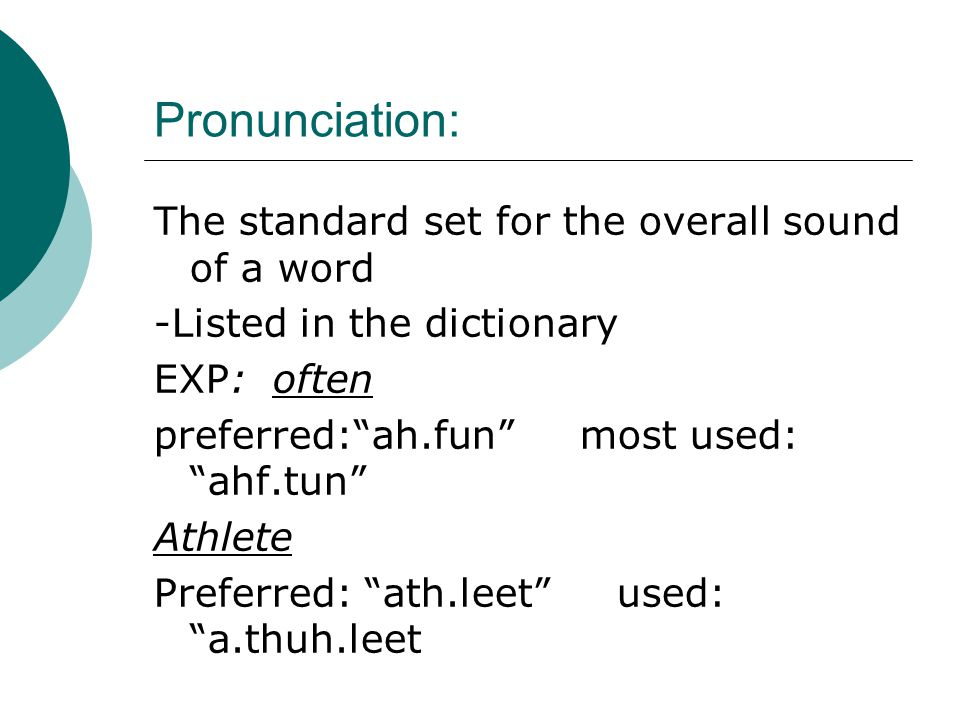 Pronunciation: The standard set for the overall sound of a word