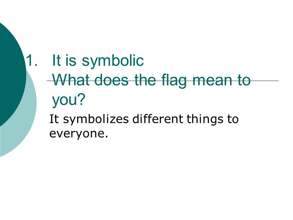 It is symbolic What does the flag mean to you