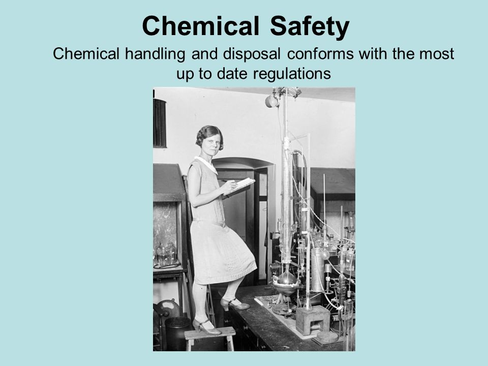 Chemical Safety Chemical handling and disposal conforms with the most up to date regulations