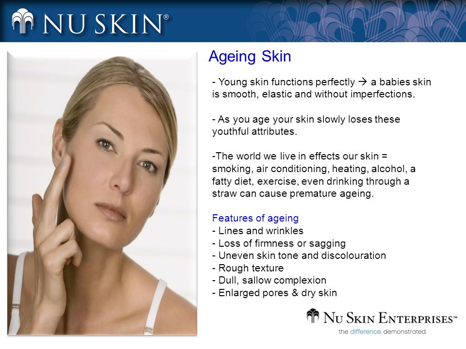 Ageing Skin - Young skin functions perfectly  a babies skin is smooth, elastic and without imperfections.