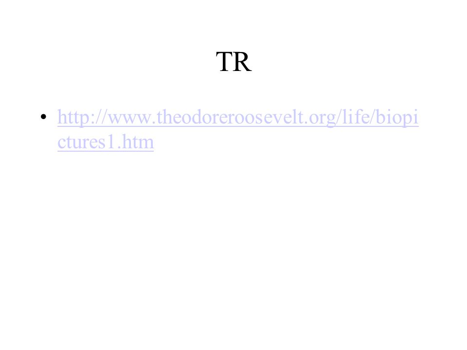 TR http://www.theodoreroosevelt.org/life/biopictures1.htm