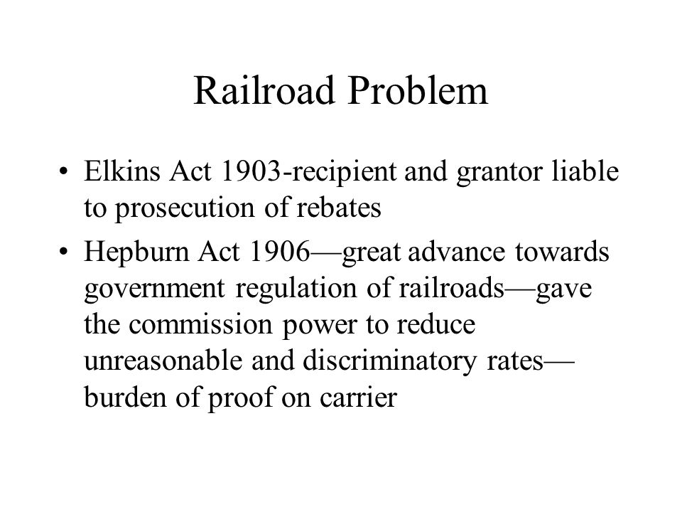 Railroad Problem Elkins Act 1903-recipient and grantor liable to prosecution of rebates.