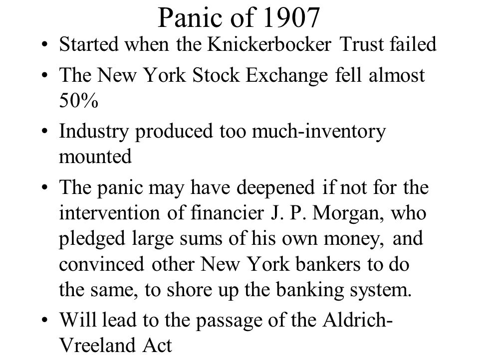 Panic of 1907 Started when the Knickerbocker Trust failed