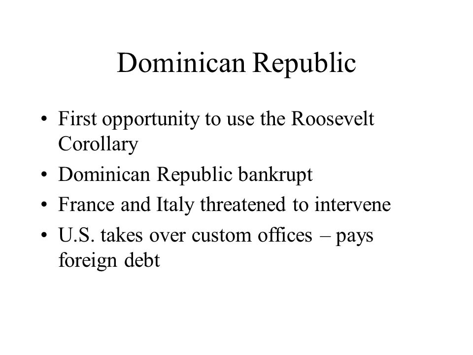 Dominican Republic First opportunity to use the Roosevelt Corollary