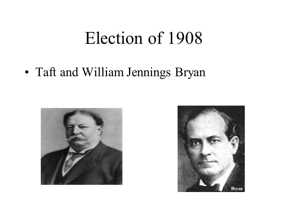 Election of 1908 Taft and William Jennings Bryan