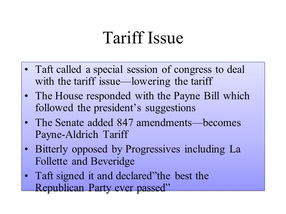 Tariff Issue Taft called a special session of congress to deal with the tariff issue—lowering the tariff.