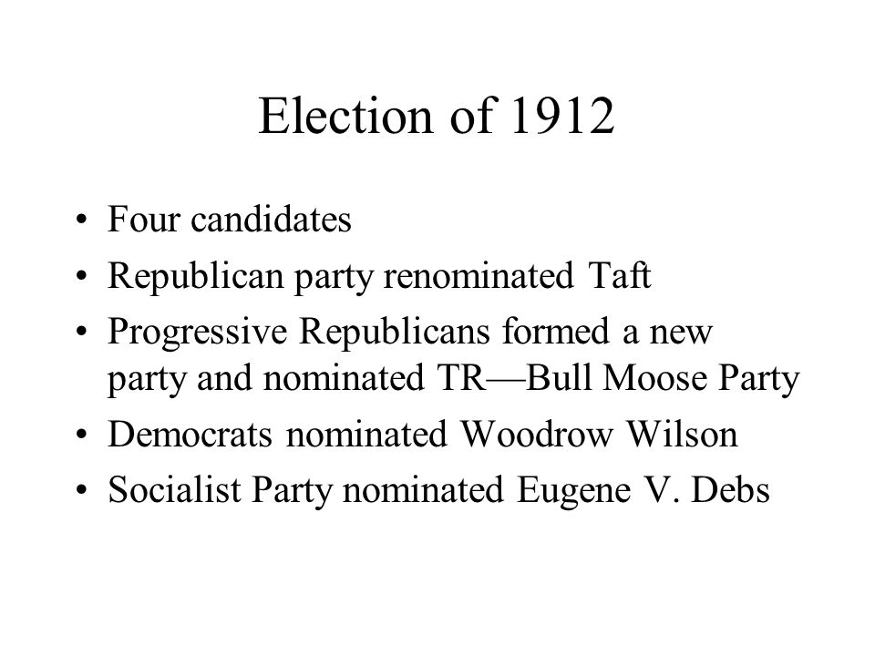 Election of 1912 Four candidates Republican party renominated Taft