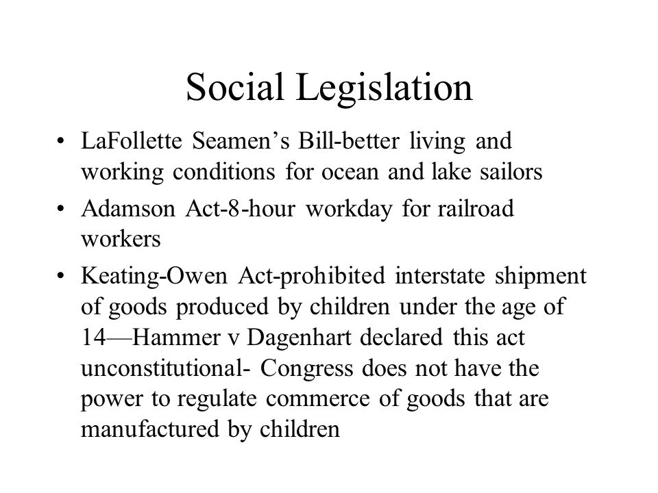 Social Legislation LaFollette Seamen's Bill-better living and working conditions for ocean and lake sailors.