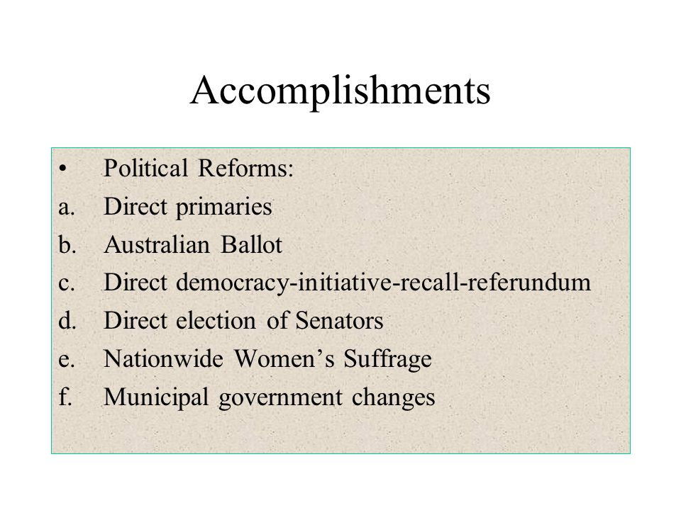 Accomplishments Political Reforms: Direct primaries Australian Ballot