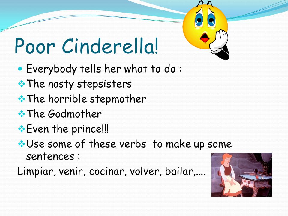 Poor Cinderella! Everybody tells her what to do :