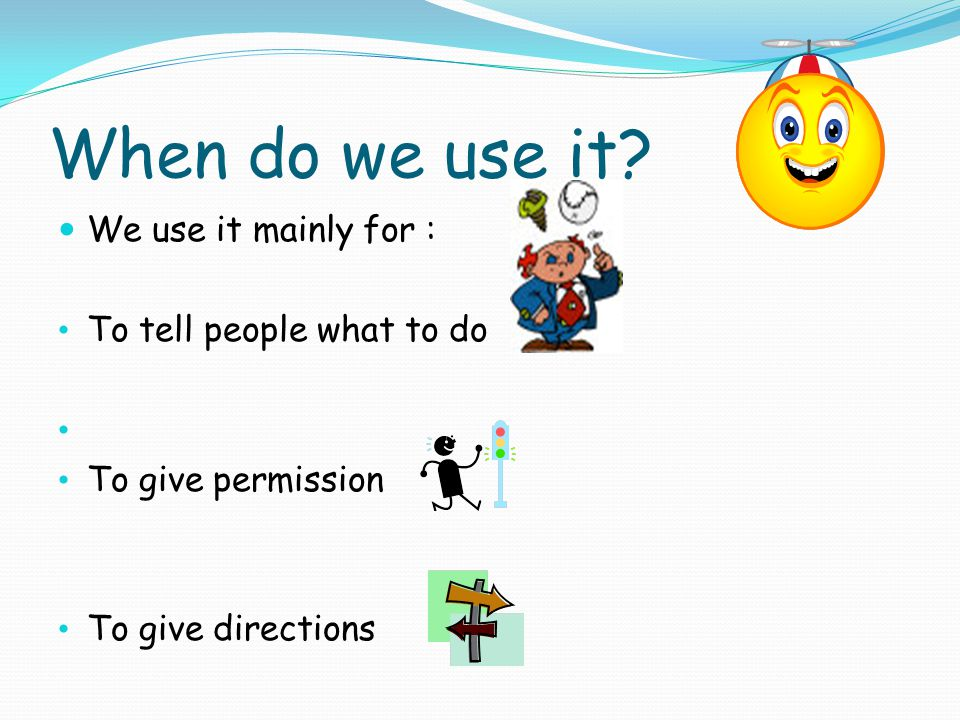 When do we use it We use it mainly for : To tell people what to do