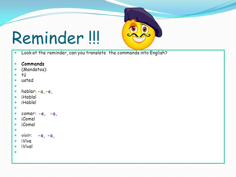 Reminder !!! Look at the reminder, can you translate the commands into English Commands. (Mandatos):